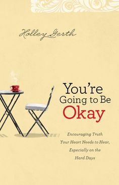 You're Going to Be Okay...it's what every heart needs to hear on the hard days.