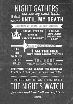 Night gathers and now my watch begins. It shall not end until my death. I shall take no wife, hold no lands, father no children. I shall wear no crowns and win no glory. I shall live and die at my post. I am the sword in the darkness. I am the watcher on the walls. #got #asoiaf #nightswatch