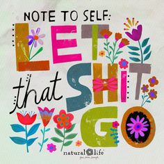 Note to self: Let that shit go. Great Quotes, Quotes To Live By, Me Quotes, Motivational Quotes, Inspirational Quotes, Funny Quotes, Happy Thoughts, Positive Thoughts, Positive Quotes