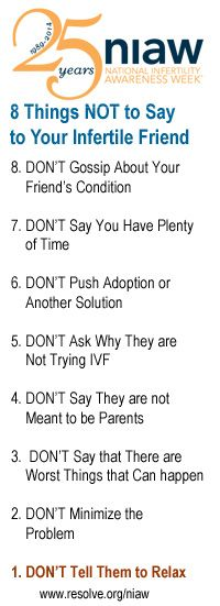 8 Things NOT to Say to Your Infertile Friend. To see more tips go to http://www.resolve.org/niaw