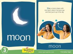 MOON: Make a moon shape with one hand, place it by your eye and then put it up in the sky