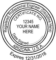 "This is the standard example of the #Arizona #Engineer #Seal typical size for this seal is 1-1/2"" in diameter A #Discipline is required - This #Seal is Showing Expiration Date #Curved line below the stamp."
