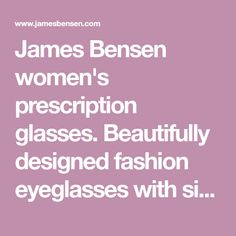 Beautifully designed fashion eyeglasses with single vision prescription lenses only Get started with our free Home Try-On program! Womens Prescription Glasses, Prescription Lenses, Designer Eyeglasses, Sunglasses Online, Try On, Get Started, Spring, Summer, Free