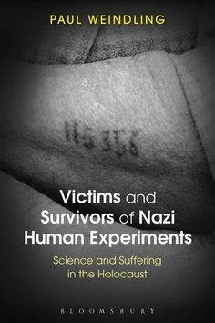 Victims and Survivors of Nazi Human Experiments: Science and Suffering in the Holocaust