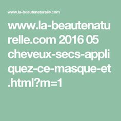 www.la-beautenaturelle.com 2016 05 cheveux-secs-appliquez-ce-masque-et.html?m=1
