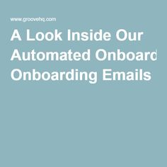 A Look Inside Our Automated Onboarding Emails