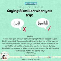 """Abu Al-Malih narrated that a man said: """"I was riding behind the Prophet (sallahu alayhi wa salim) and his mount stumbled. I said: """"May the Shaytan perish! The Prophet (sallahu alayhi wa salim) said: """" Do not say"""" May the Shaytan perish,"""" because when you say that he swells up so much that he becomes like a house and says,"""" By my power."""" Rather say say: Bismillah (In the name of Allah), """"for if you say that the Shaytan shrinks until he becomes like a fly."""" Collected by Abu Dawud (4982 )"""