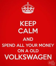 keep calm spend money on a VW