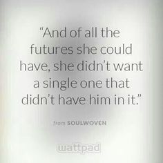 This is exactly me. I only want a future with you in it my love :*:*:*:*:*