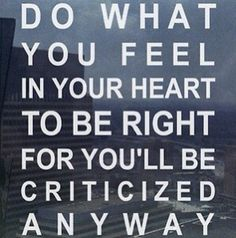 Do What You Feel Is Right.