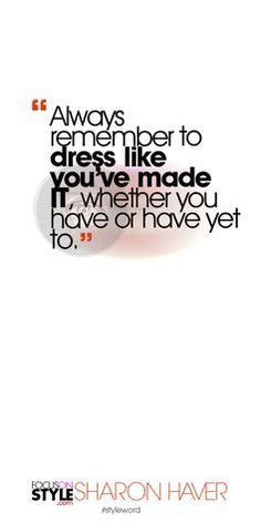 Always remember to dress like you've made IT, whether you have or have yet to. Daily fashion quotes & style tips from Sharon Haver & FocusOnStyle.com  #quote #quotes #styletips #fashiontips   http://www.focusonstyle.com/styleword/ #quotes #styletips