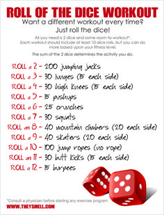 "I had this brilliant idea in the shower this morning. What if through pure random chance your workout could be different each time? With my Roll of the Dice Workout it can! All you need is 2 dice and room to workout. I made ""snake eyes"" and ""boxcars"" rolls extra fun. Click the image to print the …"