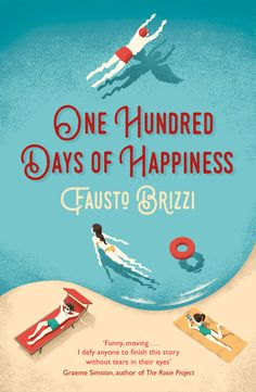 Buy One Hundred Days of Happiness by Anthony Shugaar, Fausto Brizzi and Read this Book on Kobo's Free Apps. Discover Kobo's Vast Collection of Ebooks and Audiobooks Today - Over 4 Million Titles! The Rosie Project, New Books, Books To Read, Best Summer Reads, Hundred Days, Beach Reading, Page Turner, End Of Summer, Book Publishing
