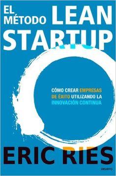 El método Lean Startup: Cómo crear empresas de éxito utilizando la innovación continua: Amazon.es: Eric Ries, Javier San Julián: Libros
