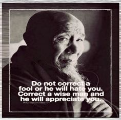 TOP WISDOM quotes and sayings by famous authors like Sayings : Do not correct a fool or he will hate you. Correct a wise man and he will appreciate you. ~Sayings Wise Quotes, Quotable Quotes, Great Quotes, Words Quotes, Wise Words, Quotes To Live By, Fool Quotes, Wise Sayings, Funny Quotes