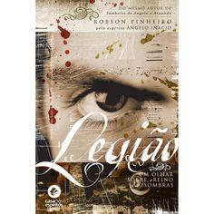 Legião - Um olhar sobre o Reino das Sombras (Trilogia O Reino das Sombras - Volume I) - Robson Pinheiro (pelo espírito Ângelo Inácio)