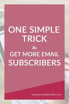 A Stupid Simple Trick To Get More Email Subscribers