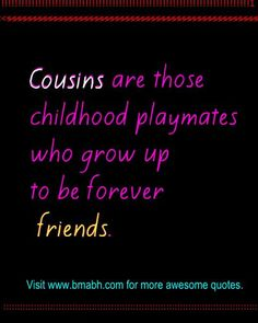 This article will share some of the best cute and funny Cousin Quotes And Sayings with beautiful images to remind you how awesome it is to have a cousin. Funny Cousin Quotes, Cousins Quotes, Cousin Sayings, Positive Quotes, Motivational Quotes, Inspirational Quotes, Family Quotes, Life Quotes, Reality Quotes