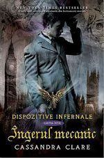 Cassandra Clare - Ingerul mecanic, Dispozitive infernale, Vol. Cassandra Clare, New Books, Good Books, Books To Read, Roman, Sandra Brown, Secret Organizations, Clockwork Angel, Frank Miller