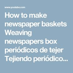 How to make newspaper baskets Weaving newspapers box periódicos de tejer Tejiendo periódicos caja - YouTube