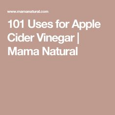 101 Uses for Apple Cider Vinegar | Mama Natural