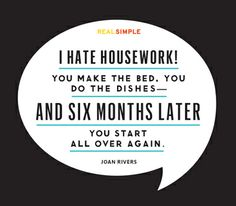 """""""I hate housework! You make the beds, you do the dishes--and six months later you start all over again."""" —Joan Rivers #quotes"""