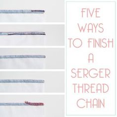 Serger Thread Chains - 5 different ways to finish serger thread chains