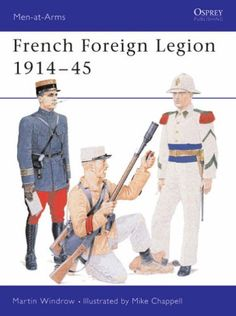 French Foreign Legion, 1914-45 (Men-at-Arms): Amazon.co.uk: Martin Windrow, Mike Chappell: 9781855327610: Books