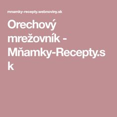 Orechový mrežovník - Mňamky-Recepty.sk Recipes, Basket, Recipies, Ripped Recipes, Recipe, Cooking Recipes