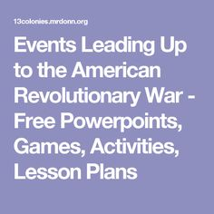 Events Leading Up to the American Revolutionary War - Free Powerpoints, Games, Activities, Lesson Plans
