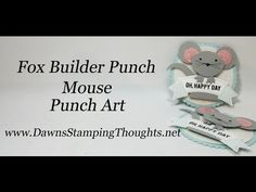 MOUSE Punch Art with Fox Builder punch video (Dawns stamping thoughts…