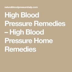 High Blood Pressure Remedies – High Blood Pressure Home Remedies