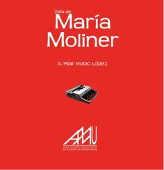 Vida de María Moliner / A. Pilar López Rubio. Madrid : Eila editores, 2010 http://absysnetweb.bbtk.ull.es/cgi-bin/abnetopac01?TITN=500174