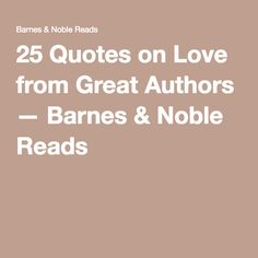 25 Quotes on Love from Great Authors — Barnes & Noble Reads