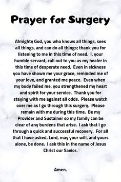 Prayer for Surgery to Go Well - Almighty God,You who knows all things, sees all thongs and can do all things; thank you for this opportunity to speak to y Healing Verses, Prayer Scriptures, God Prayer, Prayer Quotes, Power Of Prayer, Faith Quotes, Faith Prayer, Bible Verses, Prayer Before Surgery Quotes