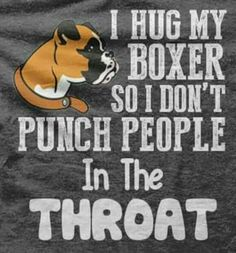 HUG YOUR BOXER ....
