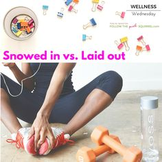 Wellness Wednesday - Snowed in vs. Laid up