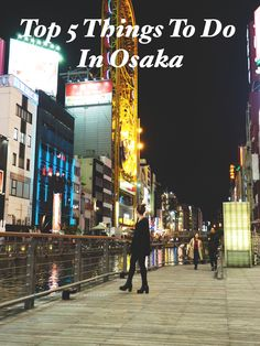 Top Five Things To Do In Osaka (Including Eats)