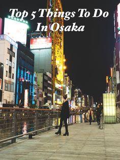 Top 5 Things To Do In Osaka #osaka #travelosaka