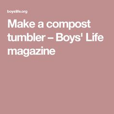 Make a compost tumbler – Boys' Life magazine