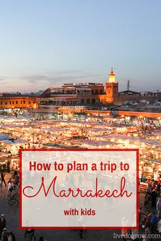 Heading to Marrakech with kids? Here are six tips to plan a family trip to Marrakech.