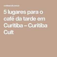 5 lugares para o café da tarde em Curitiba – Curitiba Cult