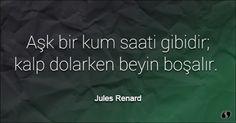 Özlü Sözler | Jules Renard Sözleri | Aşk bir kum saati gibidir; kalp dolarken beyin boşalır.