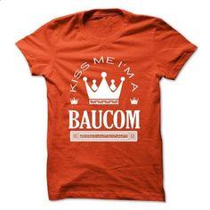 Kiss Me I Am BAUCOM Queen Day 2015-vwbzaifhpd - #college gift #cool shirt