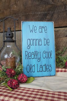 We're Gonna Be Real Cool Ladies Great sign for Long Time Friends, Best Friends Sign has been Distressed & Antique