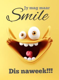 Jy mag maar Smile Dis Naweek! Witty Quotes Humor, Wisdom Quotes, Qoutes, Good Morning Friends, Good Morning Good Night, Happy Weekend, Happy Friday, Lekker Dag, Afrikaanse Quotes
