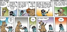 Bucky is once again out-witted by the dim-wit dog.  Bucky has never learned that you never underestimate the competition.   Get Fuzzy Comic Strip, July 27, 2014 on GoComics.com