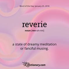 Reverie definition, a state of dreamy meditation or fanciful musing: lost in reverie. Unusual Words, Weird Words, Rare Words, Unique Words, New Words, Cool Words, Creative Words, Powerful Words, Fancy Words
