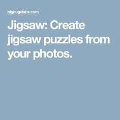 Jigsaw: Create jigsaw puzzles from your photos.