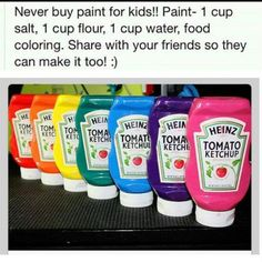 PAINT in KETCHUP BOTTLES! 1 cup salt, 1 cup flour, 1 cup water and food coloring. FROM: http://media-cache-ak0.pinimg.com/originals/fb/67/d4/fb67d429167b695d711b420e2257e901.jpg
